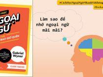 Làm sao để nhớ học ngoại ngữ nhanh và không bao giờ quên?