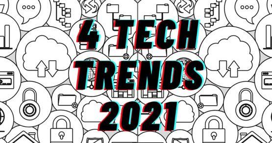 Top 4 xu hướng công nghệ bùng nổ trong năm 2021